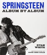 Springsteen: Album by Album - Ryan White - Sterling Publ Co Inc
