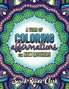 A Year of Coloring Affirmations for New Mothers - Adult Coloring Book