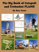 the big book of catapult and trebuchet plans! - ron l. toms -