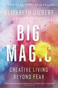 Big Magic: Creative Living Beyond Fear (libro en Inglés) - Elizabeth Gilbert - Riverhead Books