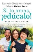 Si lo Amas,¡ Edúcalo! Para Adolescentes: Una Guía de Acompañamiento Para los Padres de hoy (Spanish Edition) - Rosario Busquets Nosti - Grijalbo