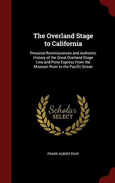 portada The Overland Stage to California: Personal Reminiscences and Authentic History of the Great Overland Stage Line and Pony Express From the Missouri River to the Pacific Ocean