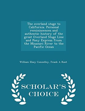 portada The overland stage to California. Personal reminiscences and authentic history of the great Overland Stage Line and Pony Express from the Missouri ... the Pacific Ocean  - Scholar's Choice Edition