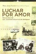 Luchar por amor - recuerdos de san josemaria escriva de balaguer - Jaime Fuentes - Cobel