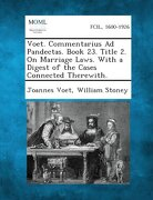 Voet. Commentarius Ad Pandectas. Book 23. Title 2. on Marriage Laws. with a Digest of the Cases Connected Therewith.