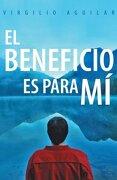 El Beneficio es Para mi - Virgilio Aguilar - Palibrio