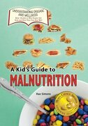 A Kid's Guide to Malnutrition (Understanding Disease and Wellness: Kids' Guides to Why People Get Sick and How They Can Stay Well) (Volume 13)