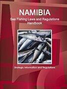 Namibia Sea Fishing Laws and Regulations Handbook - Strategic Information and Regulations