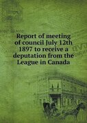 Report of meeting of council July 12th 1897 to receive a deputation from the League in Canada