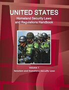 US Homeland Security Laws and Regulations Handbook Volume 1 Terrorism and Homeland Security Laws