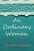 An Ordinary Woman: The Life of Mary Louise Forehand