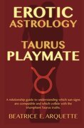 Erotic Astrology: Taurus Playmate: A relationship guide to understanding which sun signs are compatible and which collide with the triumphant Taurus truths. (Erotic Sun Signs) (Volume 2)