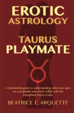 portada Erotic Astrology: Taurus Playmate: A relationship guide to understanding which sun signs are compatible and which collide with the triumphant Taurus truths. (Erotic Sun Signs) (Volume 2)