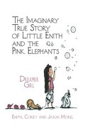 The Imaginary True Story of Little Enith and the Pink Elephants: Dreamer Girl