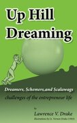 Up Hill Dreaming: Dreamers, Schemers, and Scalawags; challenges of the entrepreneur life