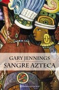 Sangre azteca (Planeta Internacional) - Gary Jennings - Planeta