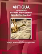 Antigua and Barbuda Business and Investment Opportunities Yearbook Volume 1 Strategic, Practical Information and Opportunities