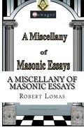 A Miscellany of Masonic Essays: (1995-2012) (The Masonic Essays of Robert Lomas)