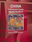 China Clothing and Textile  Industry Handbook Volume 1 Strategic Information and Contacts