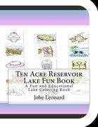 Ten Acre Reservoir Lake Fun Book: A Fun and Educational Lake Coloring Book