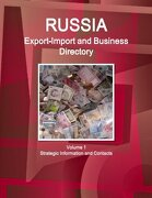 Russia Export-Import and Business Directory Volume 1 Strategic Information and Contacts