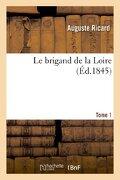 Le Brigand de La Loire. Tome 1 (Litterature) (French Edition)