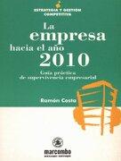 La Empresa hacia el Año 2010 (ESTRATEGIA Y GESTIÓN COMPETITIVA) - Ramon Costa Blanch - Marcombo