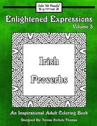 Enlightened Expressions Adult Coloring Book, Volume 3: Irish Proverbs (Enlightened Expressions: Irish Proverbs)