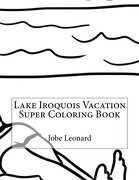 Lake Iroquois Vacation Super Coloring Book