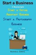 Start A Business: 2 Manuscripts - Start a Virtual Assistant Business, Start a Photography Business