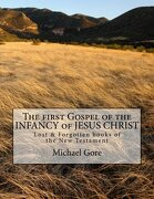 The first Gospel of the INFANCY of JESUS CHRIST: Lost & Forgotten books of the New Testament