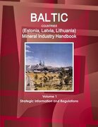Baltic Countries (Estonia Latvia Lithuania) Mineral Industry Handbook (World Strategic and Business Information Library)