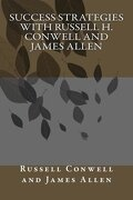 Success  Strategies with Russell H. Conwell and James Allen (Volume 1)