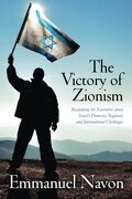 The Victory of Zionism: Reclaiming the Narrative about Israel's Domestic, Regional, and International Challenges