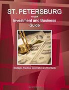 St. Petersburg (Russia) Investment and Business Guide - Strategic, Practical Information and Contacts