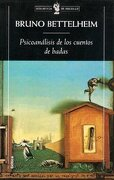 Psicoanalisis de los Cuentos de Hadas - Bruno Bettelheim - Critica