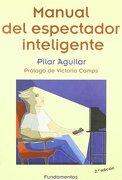 MANUAL DEL ESPECTADOR INTELIGENTE - Pilar Aguilar Carrasco - Editorial Fundamentos