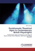 Postdramatic Theatrical Signs in Contemporary British Playwrights: Postdramatic Signs and Aspects in the Plays of Martin Crimp, Simon Stephens, Sarah Kane and Mark Ravenhill