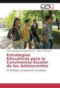 Estrategias Educativas Para la Convivencia Escolar de los Adolescentes: Un Enfoque de Sistemas Complejos - Maria Guadalupe Velazquez-Guzman; Felipe Lara-Rosano - Editorial Académica Española