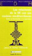 Las Relaciones De La Ue Con Sus Vecinos Mediterráneos (Enciclopedia del Mediterráneo) - Jesús A. Nuñez Villaverde - Icaria editorial