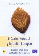 Sector forestal y la Unión Europea, El. Situación actual de la política forestal en Europa - Antonio Morcillo San Juan - Ediciones Mundi-Prensa