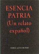 Esencia patria (un relato español) - Tomas Afan Muñoz - Diputacion Prov. De Granada