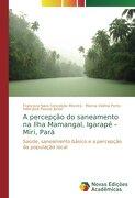 A percepção do saneamento na Ilha Mamangal, Igarapé - Miri, Pará: Saúde, saneamento básico e a percepção da população local
