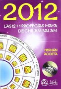 2012 las 12+1 profecias mayas de chilan balan - hernan acosta -
