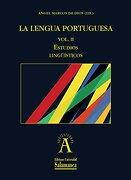 La lengua portuguesa Vol I y II. Vol. I. Estudios sobre literatura y cultura de expresión portuguesa. Vol. II Estudios lingüísticos (Ediciones Universidad de Salamanca. Colección Aquilafuente, 199))