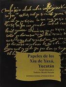 PAPELES DE LOS XIU DE Y AXA Y UCATAN I - Sergio;Universidad Nacional Autonoma De Mexico;Okoshi Harada, Tsubasa Quezada - Universidad Nacional Autonoma de Mexico