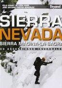 Sierra Nevada. Ascensiones invernales : 30 ascensiones invernales en Sierra Nevada, Sierra Mágina y La Sagra - Félix Gómez de León Hijes; José Antonio Pastor González - Ediciones Desnivel, S.L.