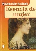 esencia de mujer - álvaro díaz escobedo - ediciones irreverentes