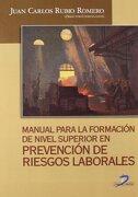Manual para la formación de nivel superior en prevención de riesgos laborales - Juan Carlos Rubio Romero - Ediciones Díaz de Santos, S.A.