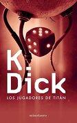 Jugadores de Titan, los - Philip K. Dick - Minotauro